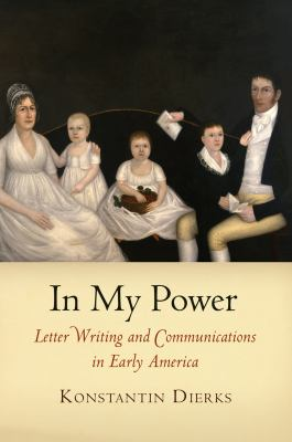 In My Power Letter Writing and Communications in Early America  2009 9780812221817 Front Cover