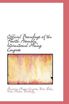 Official Proceedings of the Fourth Assembly International Mining Congress N/A 9781113462817 Front Cover