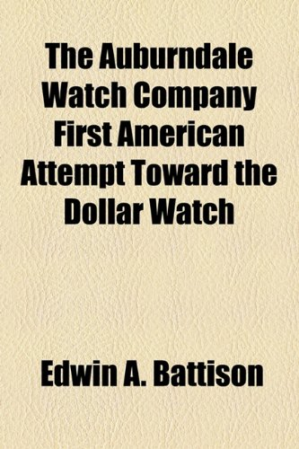 Auburndale Watch Company First American Attempt Toward the Dollar Watch  2010 edition cover