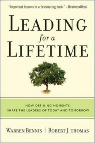 Leading for a Lifetime How Defining Moments Shape Leaders of Today and Tomorrow  2007 edition cover