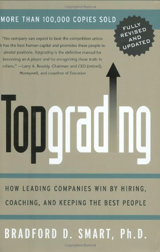 Topgrading How Leading Companies Win by Hiring, Coaching and Keeping the Best People  2005 (Revised) edition cover