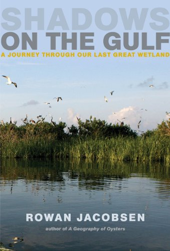 Shadows on the Gulf A Journey Through Our Last Great Wetland  2011 9781608195817 Front Cover