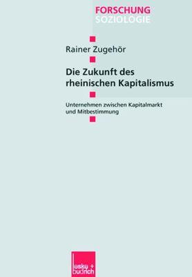 Die Zukunft Des Rheinischen Kapitalismus: Unternehmen Zwischen Kapitalmarkt Und Mitbestimmung  2003 edition cover