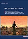 Das Motiv der Rückenfigur und dessen Bedeutungswandlungen in der deutschen und skandinavischen Malerei zwischen 1800 und der Mitte der 1940er Jahre N/A 9783828887817 Front Cover