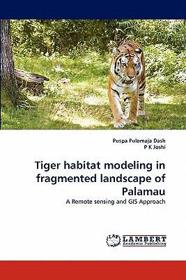 Tiger Habitat Modeling in Fragmented Landscape of Palamau  N/A 9783838394817 Front Cover