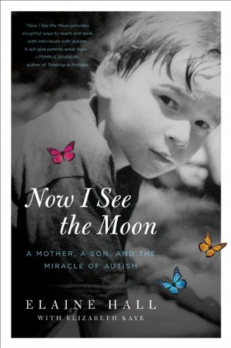 Now I See the Moon A Mother, a Son, and the Miracle of Autism  2010 9780061743818 Front Cover