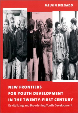 New Frontiers for Youth Development in the Twenty-First Century Revitalizing and Broadening Youth Development  2002 9780231122818 Front Cover