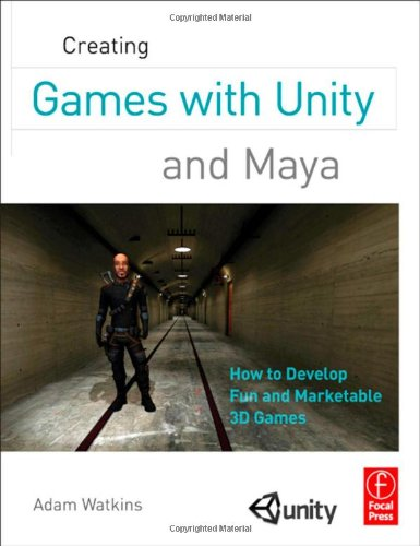 Creating Games with Unity and Maya How to Develop Fun and Marketable 3D Games  2011 edition cover