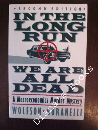 In the Long Run We Are All Dead A Macroeconomics Murder Mystery 2nd 9780312018818 Front Cover