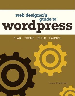 Web Designer's Guide to Wordpress Plan, Theme, Build, Launch  2013 (Revised) edition cover