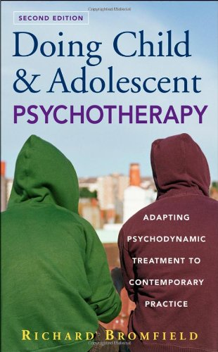 Doing Child and Adolescent Psychotherapy Adapting Psychodynamic Treatment to Contemporary Practice 2nd 2007 9780470121818 Front Cover