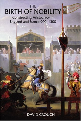 Birth of Nobility Constructing Aristocracy in England and France, 900-1300  2005 edition cover