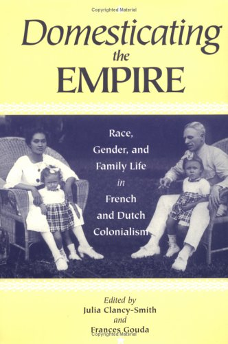 Domesticating the Empire Race, Gender, and Family Life in French and Dutch Colonialism N/A edition cover
