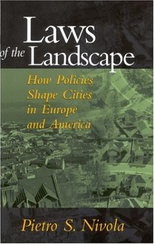 Laws of the Landscape How Policies Shape Cities in Europe and America  1999 edition cover