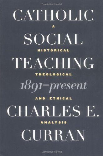 Catholic Social Teaching, 1891-Present A Historical, Theological and Ethical Analysis  2002 9780878408818 Front Cover