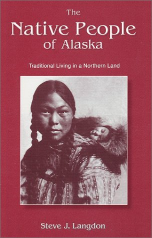 Native People of Alaska : Traditional Living in a Northern Land 4th 2002 (Revised) edition cover
