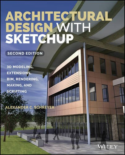 Architectural Design with SketchUp 3D Modeling, Extensions, Bim, Rendering, Making, and Scripting 2nd 2016 9781118978818 Front Cover