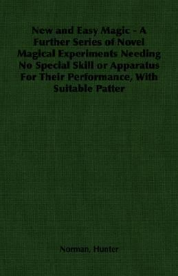 New and Easy Magic - A Further Series of Novel Magical Experiments Needing No Special Skill or Apparatus for Their Performan  N/A edition cover