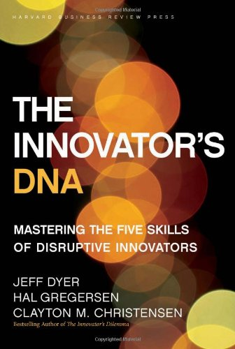 Innovator's DNA Mastering the Five Skills of Disruptive Innovators  2011 9781422134818 Front Cover