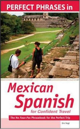 Perfect Phrases in Spanish for Confident Travel to Mexico The No Faux-Pas Phrasebook for the Perfect Trip  2009 9780071604819 Front Cover