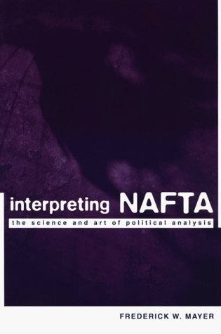 Interpreting NAFTA The Science and Art of Political Analysis  1998 edition cover