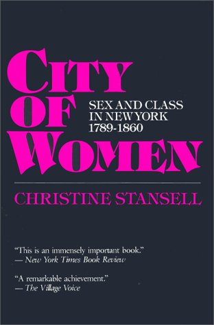 City of Women Sex and Class in New York, 1789-1860  1987 (Reprint) edition cover