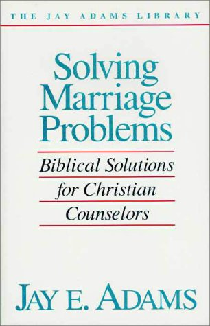 Solving Marriage Problems Biblical Solutions for Christian Counselors  1986 edition cover