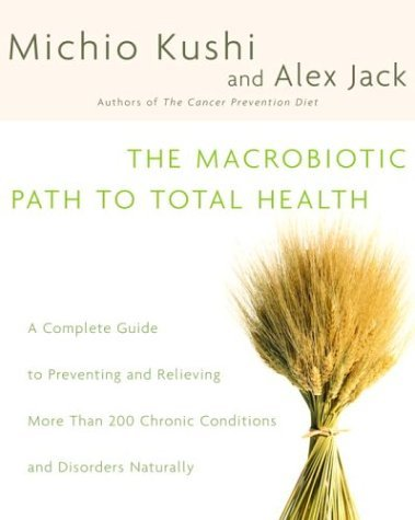 Macrobiotic Path to Total Health A Complete Guide to Naturally Preventing and Relieving More Than 200 Chronic Conditions and Disorders N/A edition cover