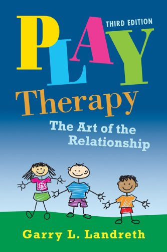 Play Therapy The Art of the Relationship 3rd 2012 (Revised) 9780415886819 Front Cover