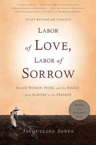 Labor of Love, Labor of Sorrow Black Women , Work, and the Family, from Slavery to the Present 2nd 2009 edition cover