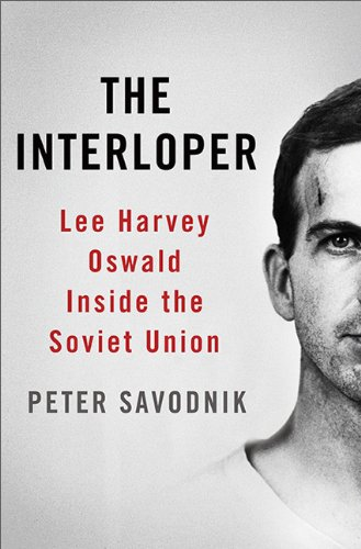 Interloper Lee Harvey Oswald Inside the Soviet Union  2013 edition cover