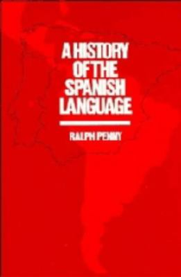 History of the Spanish Language   1991 9780521394819 Front Cover