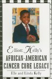 Elliot Kelly's African-American Cancer Cure Legacy  N/A 9780533159819 Front Cover
