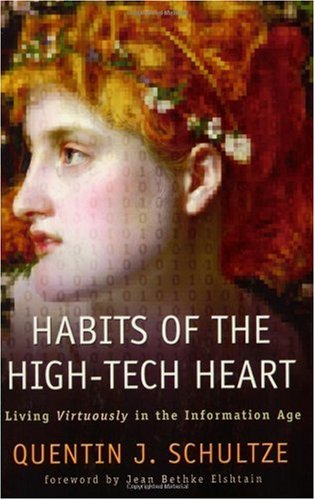 Habits of the High-Tech Heart Living Virtuously in the Information Age N/A edition cover