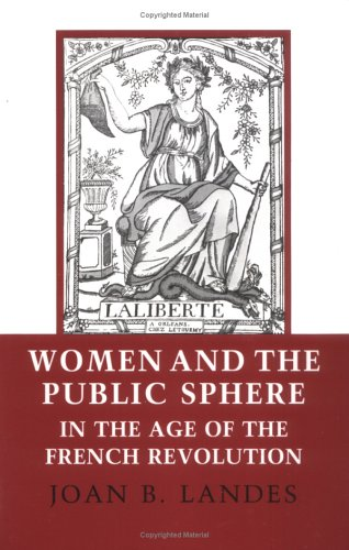 Women and the Public Sphere in the Age of the French Revolution   1988 9780801494819 Front Cover