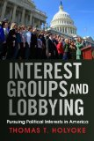 Interest Groups and Lobbying Pursuing Political Interests in America N/A edition cover