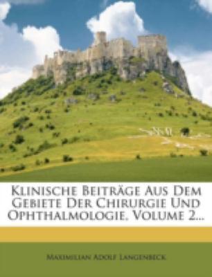 Klinische Beitrage Aus Dem Gebiete Der Chirurgie Und Ophthalmologie, Volume 2... N/A edition cover