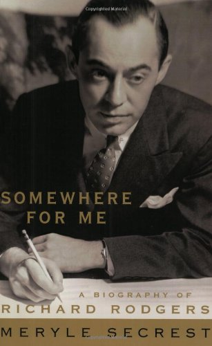 Somewhere for Me A Biography of Richard Rodgers  2002 9781557835819 Front Cover