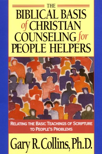 Biblical Basis of Christian Counseling for People Helpers Relating the Basic Teachings of Scripture to People's Problems N/A edition cover