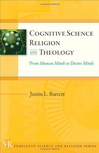Cognitive Science, Religion, and Theology From Human Minds to Divine Minds  2011 9781599473819 Front Cover