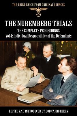 The Nuremberg Trials - The Complete Proceedings Vol 4: Individual Responsibility of the Defendants N/A edition cover