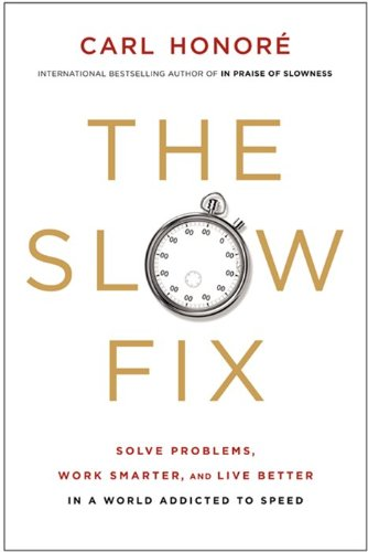 Slow Fix Solve Problems, Work Smarter, and Live Better in a World Addicted to Speed N/A edition cover