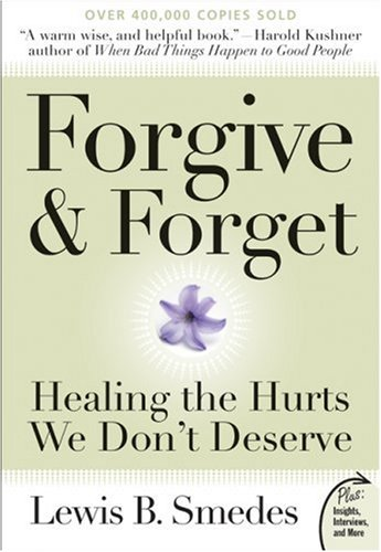 Forgive and Forget Healing the Hurts We Don't Deserve  2007 edition cover