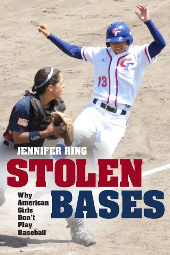 Stolen Bases Why American Girls Don't Play Baseball  2009 9780252032820 Front Cover