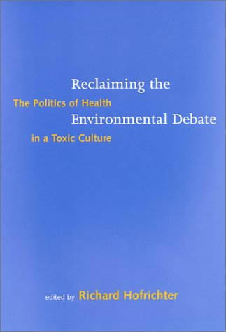 Reclaiming the Environmental Debate The Politics of Health in a Toxic Culture  2000 edition cover