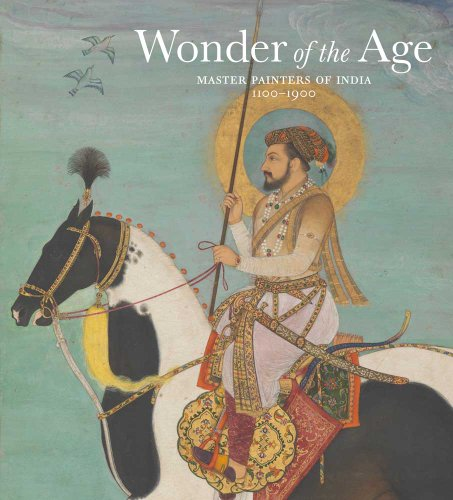 Wonder of the Age Master Painters of India, 1100-1900  2011 edition cover