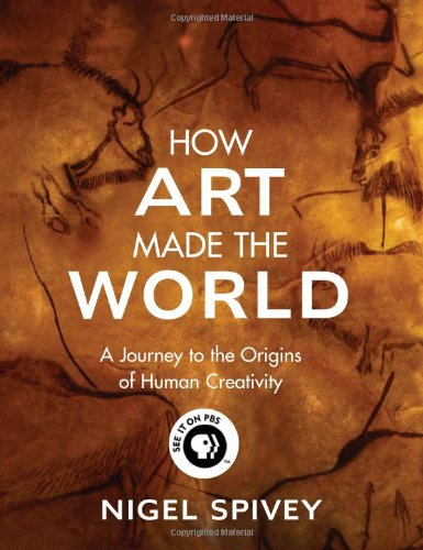 How Art Made the World A Journey to the Origins of Human Creativity N/A edition cover