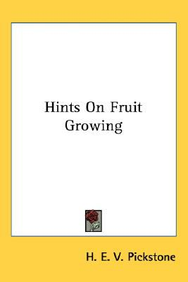 Hints on Fruit Growing N/A 9780548478820 Front Cover