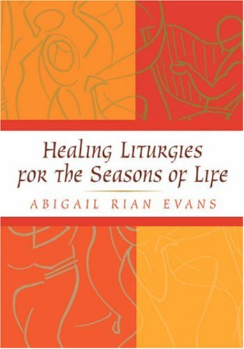 Healing Liturgies for the Seasons of Life   2004 9780664224820 Front Cover