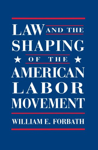 Law and the Shaping of the American Labor Movement   1991 edition cover